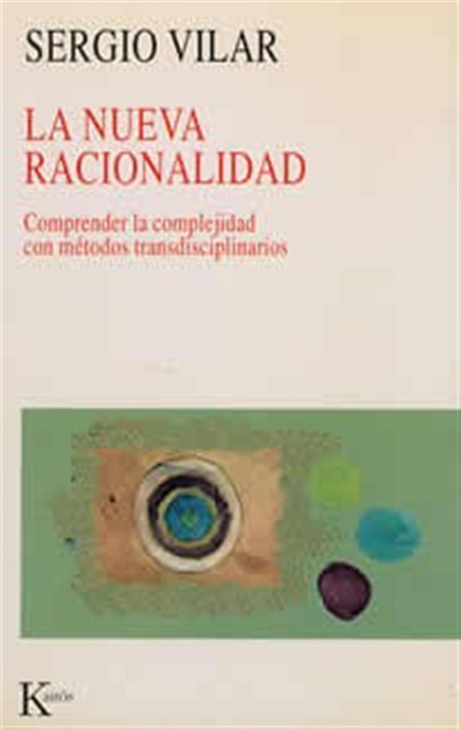 La nueva racionalidad- Comprender la complejidad con métodos transdisciplinarios