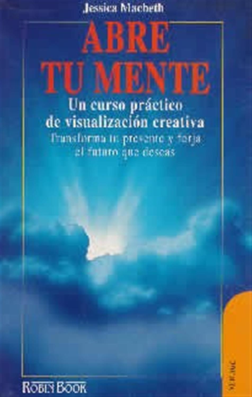 Abre tu mente-Un curso práctico de visualización creativa