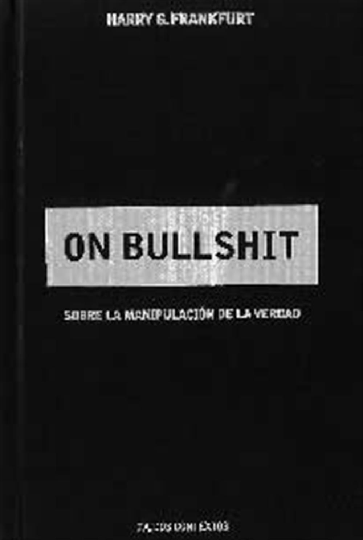 On Bullshit- Sobre la manipulación de la verdad